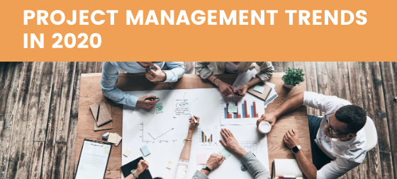 3 Project Management Trends You Can No Longer Ignore in 2020