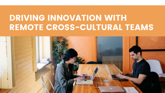 Driving innovation with remote cross-cultural teams